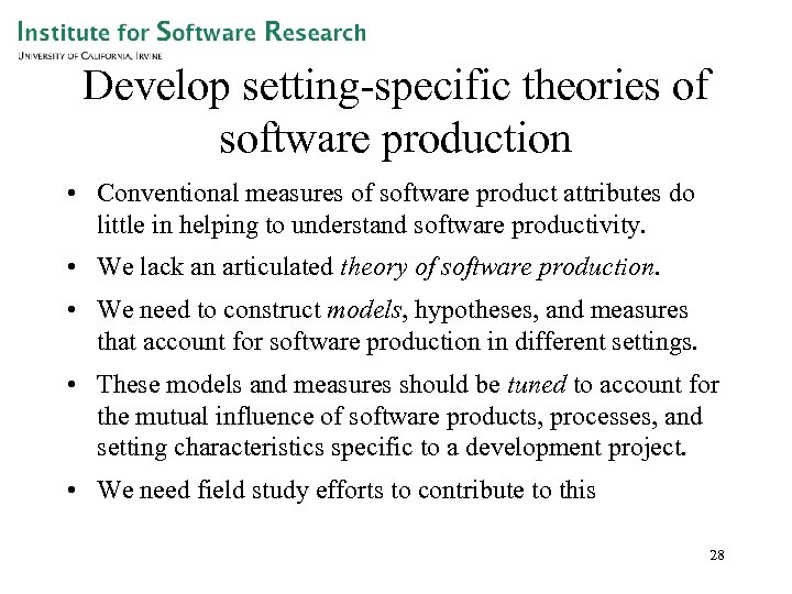 Develop setting-specific theories of software production • Conventional measures of software product attributes do