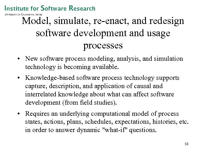Model, simulate, re-enact, and redesign software development and usage processes • New software process