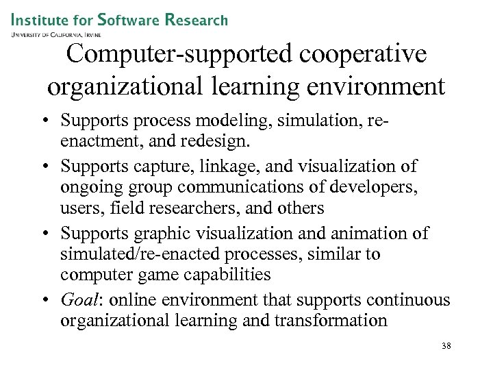 Computer-supported cooperative organizational learning environment • Supports process modeling, simulation, reenactment, and redesign. •