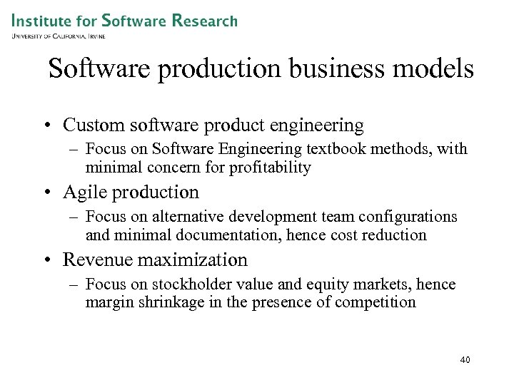 Software production business models • Custom software product engineering – Focus on Software Engineering