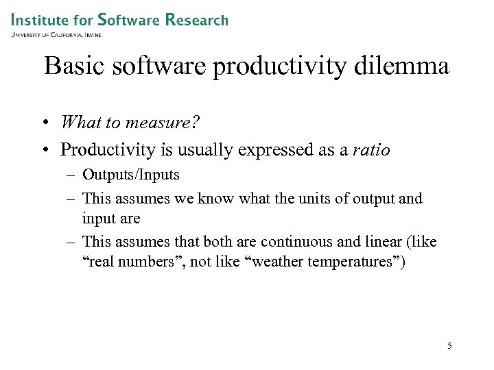 Basic software productivity dilemma • What to measure? • Productivity is usually expressed as