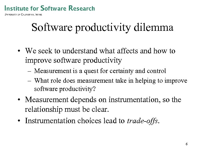 Software productivity dilemma • We seek to understand what affects and how to improve