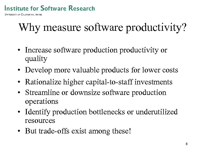 Why measure software productivity? • Increase software production productivity or quality • Develop more