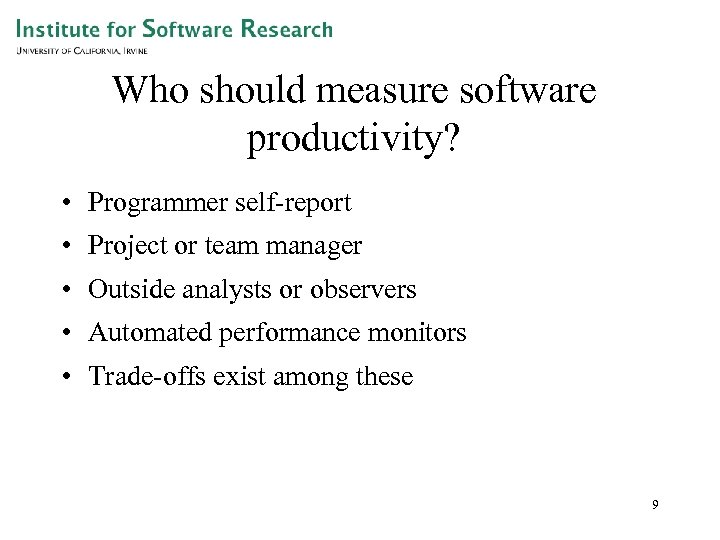 Who should measure software productivity? • Programmer self-report • Project or team manager •