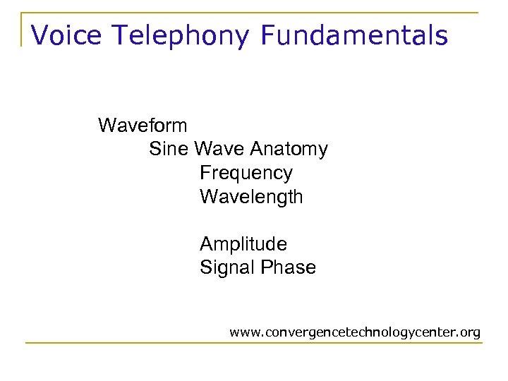 Voice Telephony Fundamentals Waveform Sine Wave Anatomy Frequency Wavelength Amplitude Signal Phase www. convergencetechnologycenter.