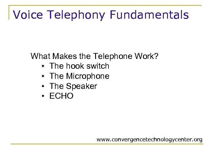 Voice Telephony Fundamentals What Makes the Telephone Work? • The hook switch • The