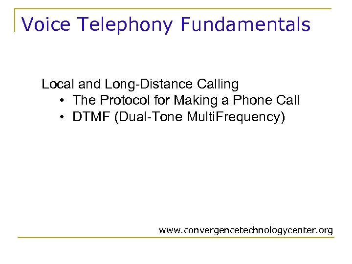 Voice Telephony Fundamentals Local and Long-Distance Calling • The Protocol for Making a Phone