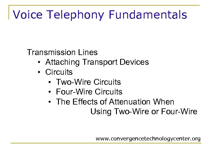 Voice Telephony Fundamentals Transmission Lines • Attaching Transport Devices • Circuits • Two-Wire Circuits