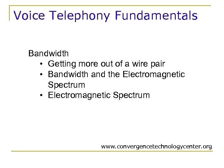 Voice Telephony Fundamentals Bandwidth • Getting more out of a wire pair • Bandwidth