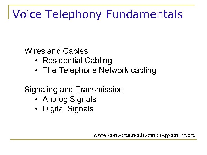 Voice Telephony Fundamentals Wires and Cables • Residential Cabling • The Telephone Network cabling