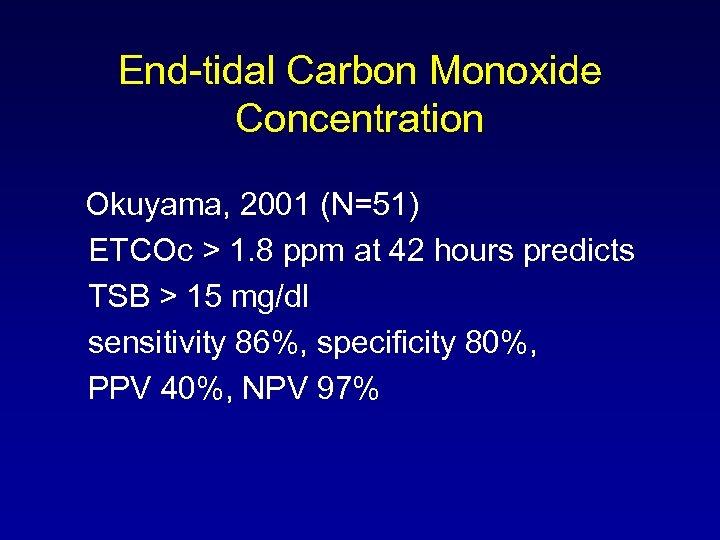 End-tidal Carbon Monoxide Concentration Okuyama, 2001 (N=51) ETCOc > 1. 8 ppm at 42