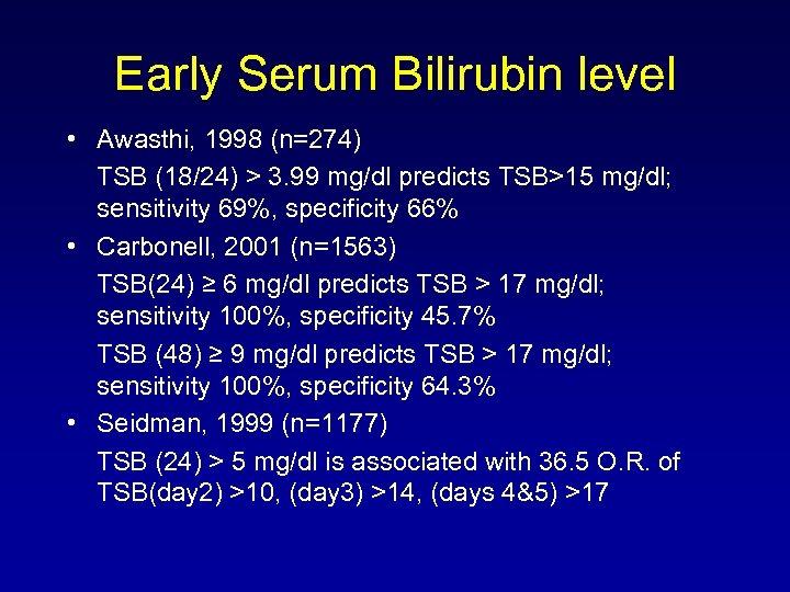 Early Serum Bilirubin level • Awasthi, 1998 (n=274) TSB (18/24) > 3. 99 mg/dl