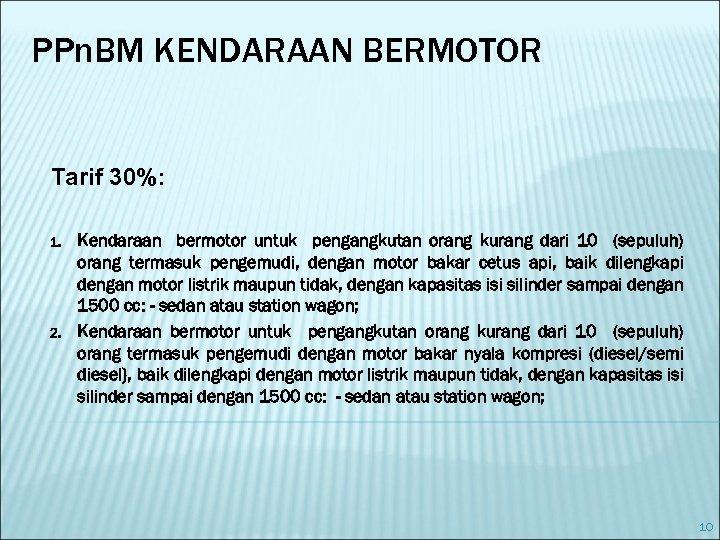 PPn. BM KENDARAAN BERMOTOR Tarif 30%: 1. 2. Kendaraan bermotor untuk pengangkutan orang kurang