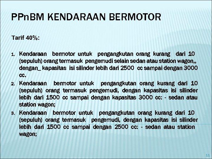 PPn. BM KENDARAAN BERMOTOR Tarif 40%: 1. 2. 3. Kendaraan bermotor untuk pengangkutan orang