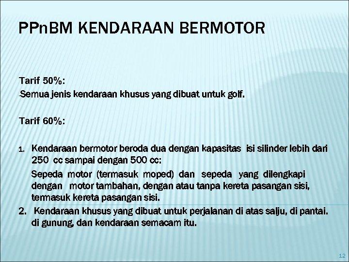 PPn. BM KENDARAAN BERMOTOR Tarif 50%: -Semua jenis kendaraan khusus yang dibuat untuk golf.