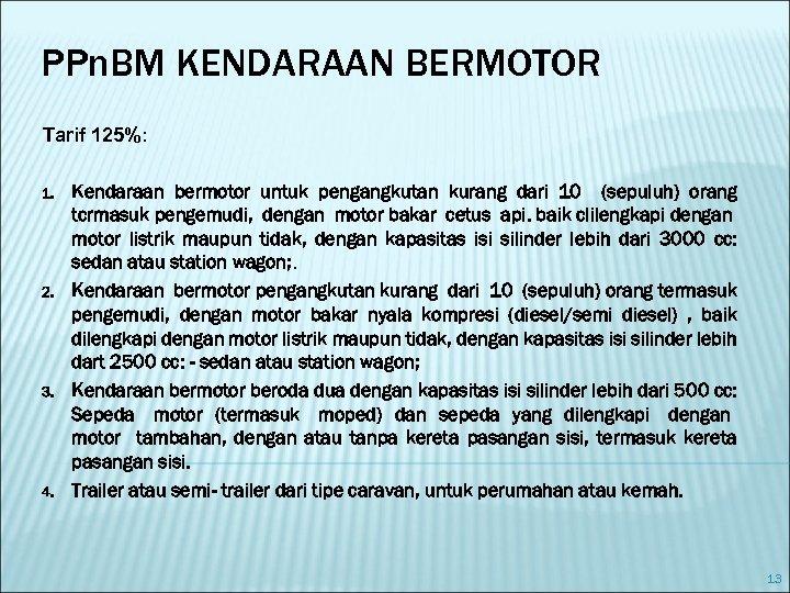 PPn. BM KENDARAAN BERMOTOR Tarif 125%: 1. 2. 3. 4. Kendaraan bermotor untuk pengangkutan