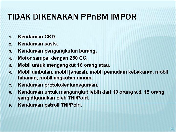TIDAK DIKENAKAN PPn. BM IMPOR 1. 2. 3. 4. 5. 6. 7. 8. 9.