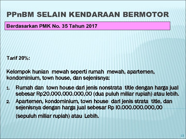 PPn. BM SELAIN KENDARAAN BERMOTOR Berdasarkan PMK No. 35 Tahun 2017 Tarif 20%: Kelompok