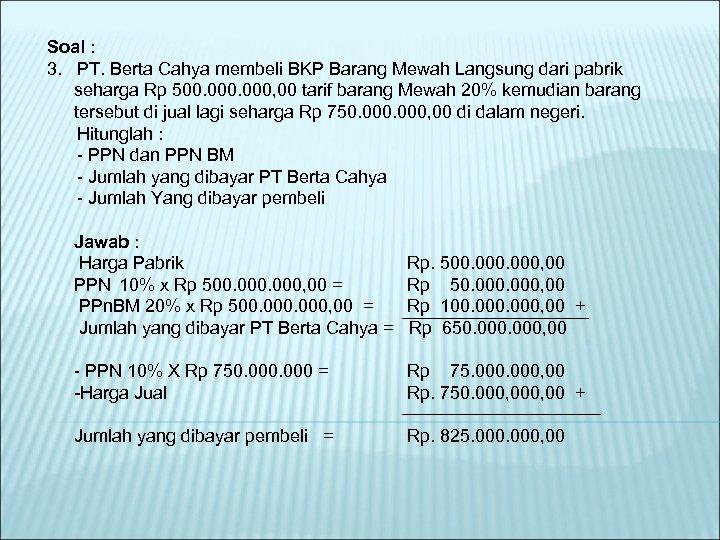 Soal : 3. PT. Berta Cahya membeli BKP Barang Mewah Langsung dari pabrik seharga