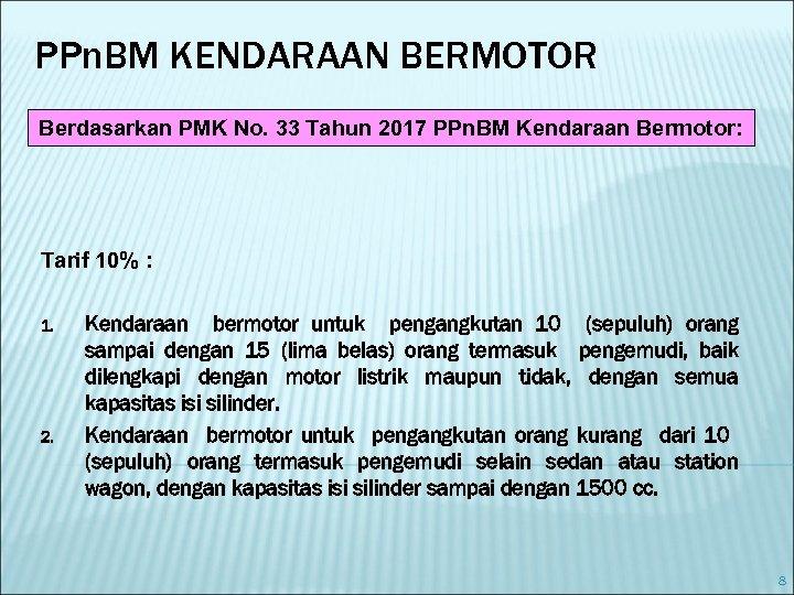 PPn. BM KENDARAAN BERMOTOR Berdasarkan PMK No. 33 Tahun 2017 PPn. BM Kendaraan Bermotor: