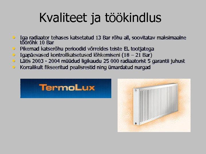 Kvaliteet ja töökindlus • Iga radiaator tehases katsetatud 13 Bar rõhu all, soovitatav maksimaalne