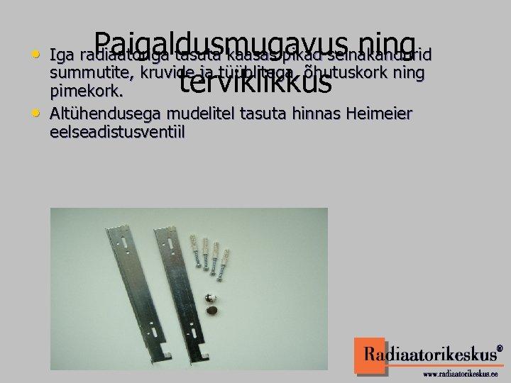 Paigaldusmugavus ning • Iga radiaatoriga tasuta kaasas pikad seinakandurid • terviklikkus summutite, kruvide ja
