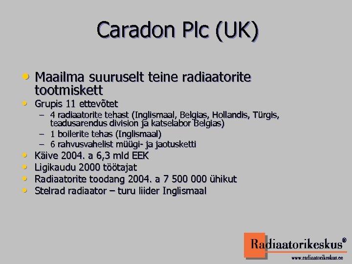 Caradon Plc (UK) • Maailma suuruselt teine radiaatorite tootmiskett • Grupis 11 ettevõtet •
