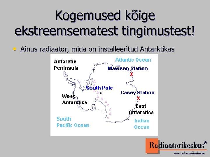 Kogemused kõige ekstreemsematest tingimustest! • Ainus radiaator, mida on installeeritud Antarktikas