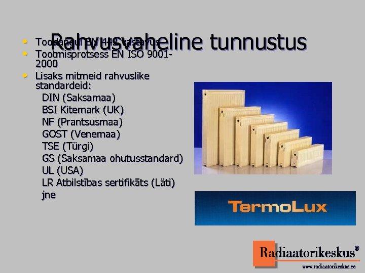 Rahvusvaheline tunnustus • Toodangul EN 442 vastavus • Tootmisprotsess EN ISO 9001 • 2000
