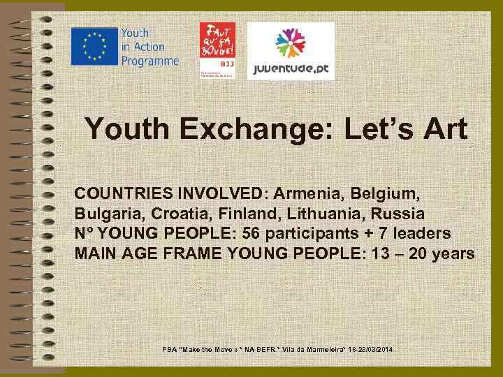 Youth Exchange: Let's Art COUNTRIES INVOLVED: Armenia, Belgium, Bulgaria, Croatia, Finland, Lithuania, Russia Nº