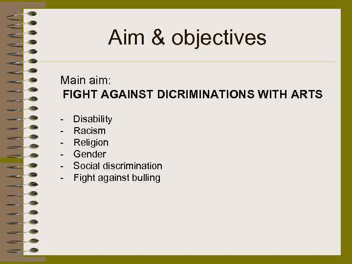 Aim & objectives Main aim: FIGHT AGAINST DICRIMINATIONS WITH ARTS - Disability Racism Religion