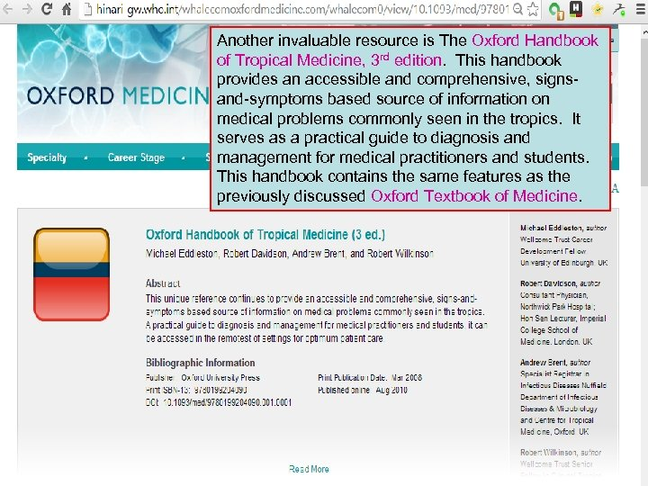 Another invaluable resource is The Oxford Handbook of Tropical Medicine, 3 rd edition. This
