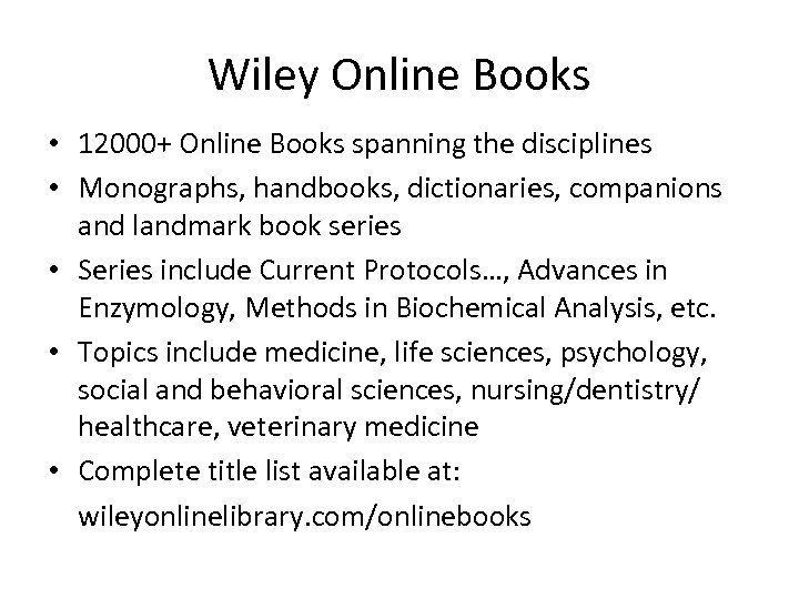 Wiley Online Books • 12000+ Online Books spanning the disciplines • Monographs, handbooks, dictionaries,