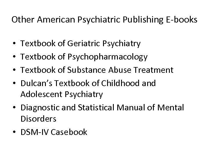 Other American Psychiatric Publishing E-books Textbook of Geriatric Psychiatry Textbook of Psychopharmacology Textbook of