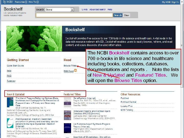 The NCBI Bookshelf contains access to over 700 e-books in life science and healthcare