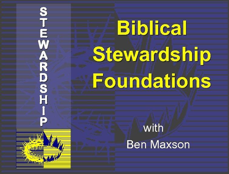S T E W A R D S H I P Biblical Stewardship Foundations