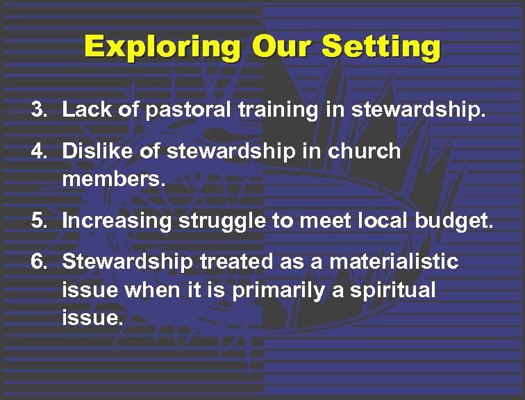Exploring Our Setting 3. Lack of pastoral training in stewardship. 4. Dislike of stewardship