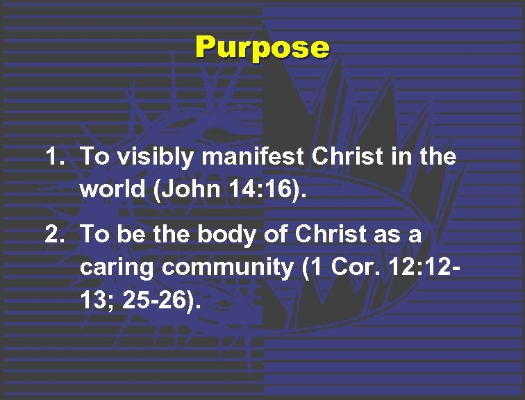 Purpose 1. To visibly manifest Christ in the world (John 14: 16). 2. To