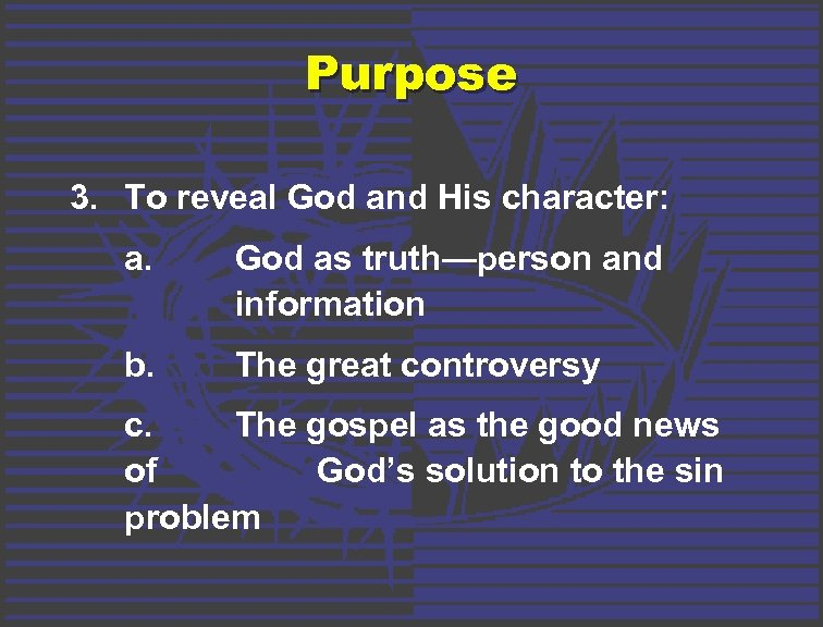 Purpose 3. To reveal God and His character: a. God as truth—person and information