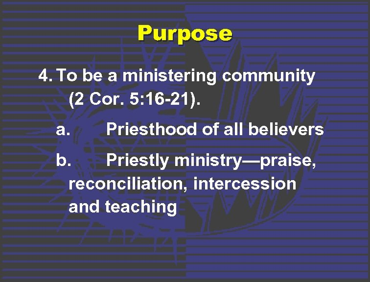 Purpose 4. To be a ministering community (2 Cor. 5: 16 -21). a. Priesthood