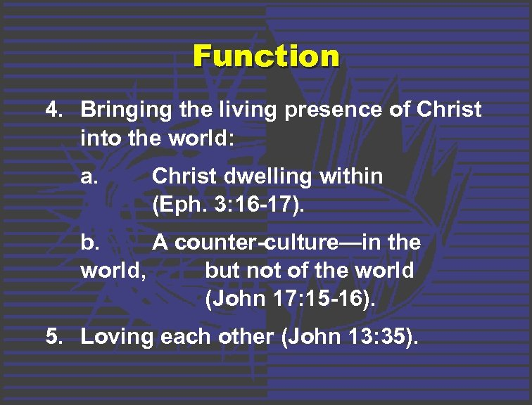 Function 4. Bringing the living presence of Christ into the world: a. Christ dwelling