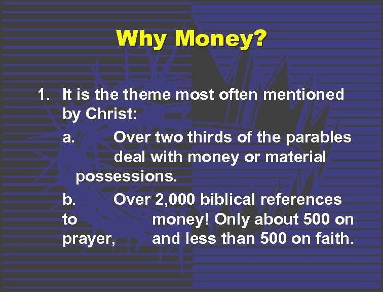 Why Money? 1. It is theme most often mentioned by Christ: a. Over two