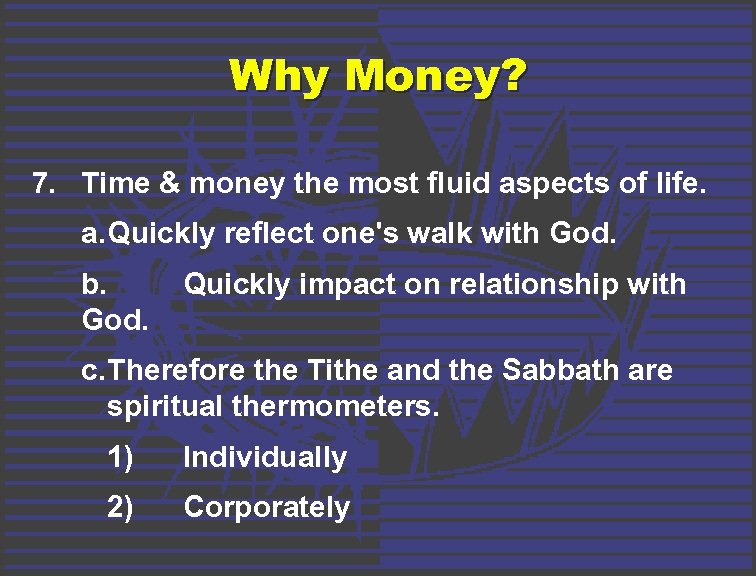 Why Money? 7. Time & money the most fluid aspects of life. a. Quickly