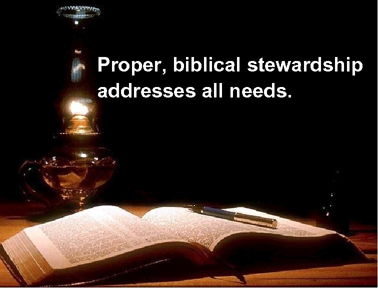 Proper, biblical stewardship addresses all needs.