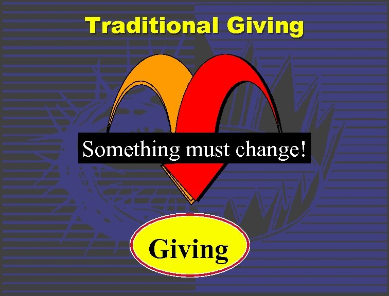 Traditional Giving Something must change! Giving