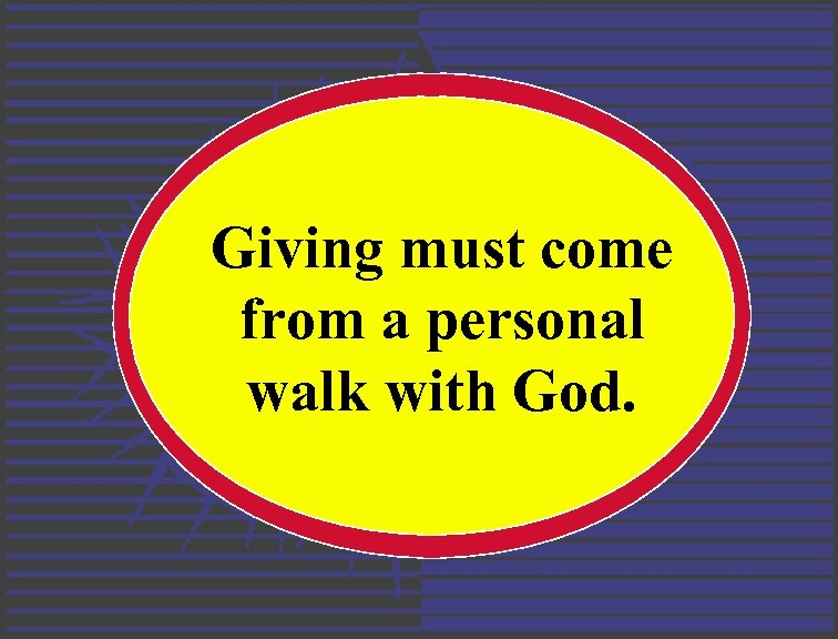 Giving must come from a personal walk with God.