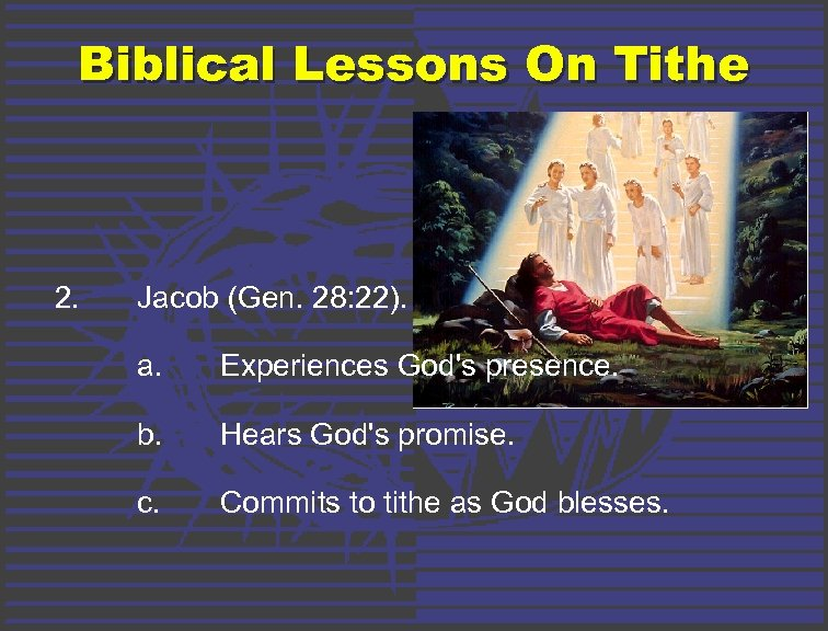 Biblical Lessons On Tithe 2. Jacob (Gen. 28: 22). a. Experiences God's presence. b.