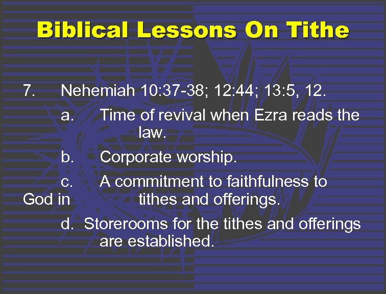 Biblical Lessons On Tithe 7. Nehemiah 10: 37 -38; 12: 44; 13: 5, 12.