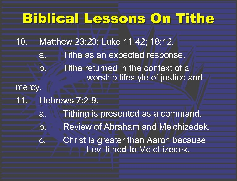 Biblical Lessons On Tithe 10. Matthew 23: 23; Luke 11: 42; 18: 12. a.