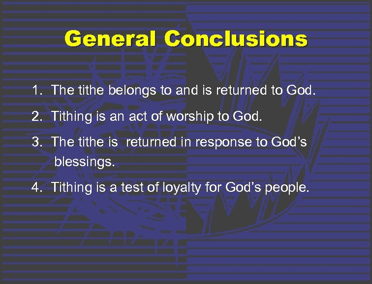 General Conclusions 1. The tithe belongs to and is returned to God. 2. Tithing